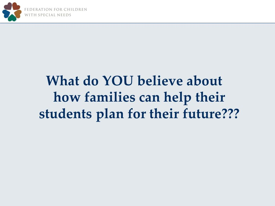What do YOU believe about how families can help their students plan for their future