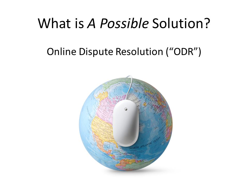 What is A Possible Solution Online Dispute Resolution (ODR)