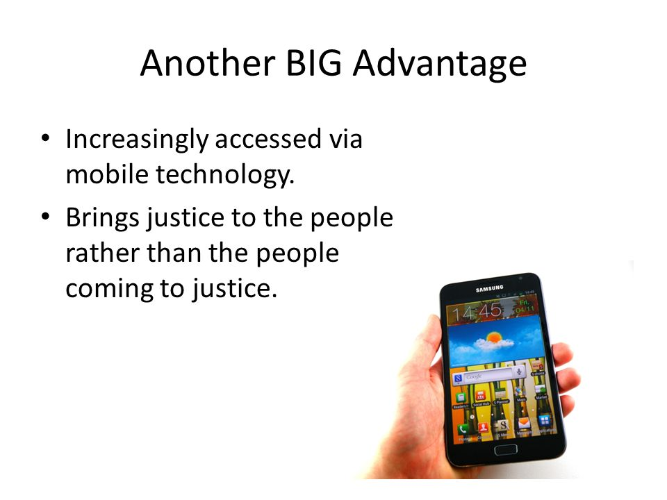 Another BIG Advantage Increasingly accessed via mobile technology.