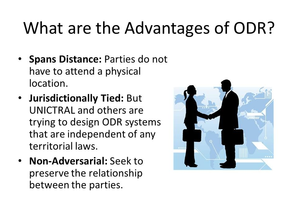 What are the Advantages of ODR. Spans Distance: Parties do not have to attend a physical location.