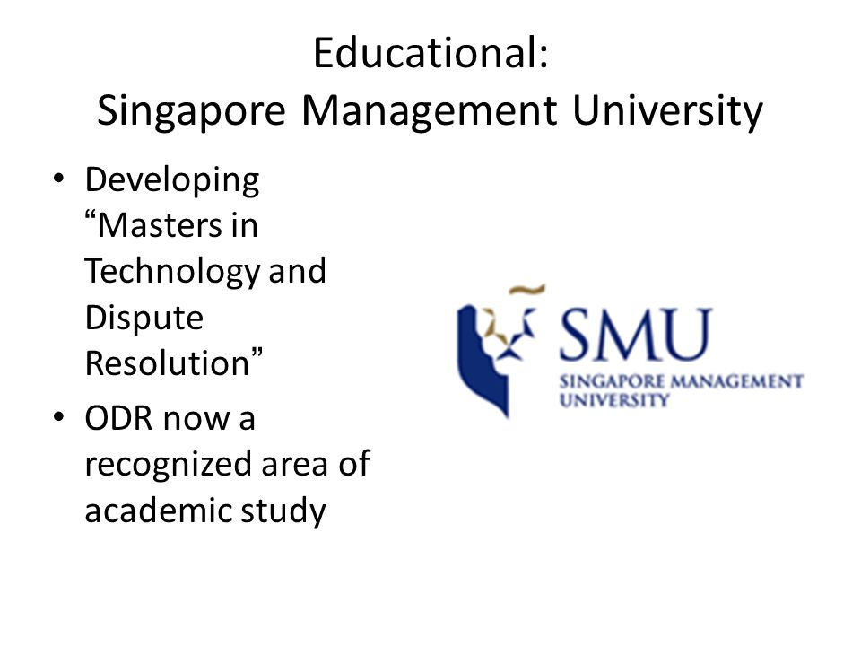 Educational: Singapore Management University DevelopingMasters in Technology and Dispute Resolution ODR now a recognized area of academic study