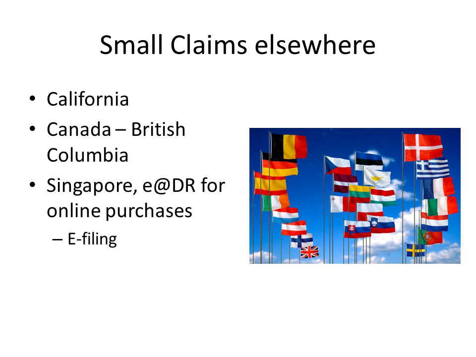 Small Claims elsewhere California Canada – British Columbia Singapore, e@DR for online purchases – E-filing