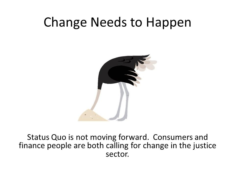 Change Needs to Happen Status Quo is not moving forward.