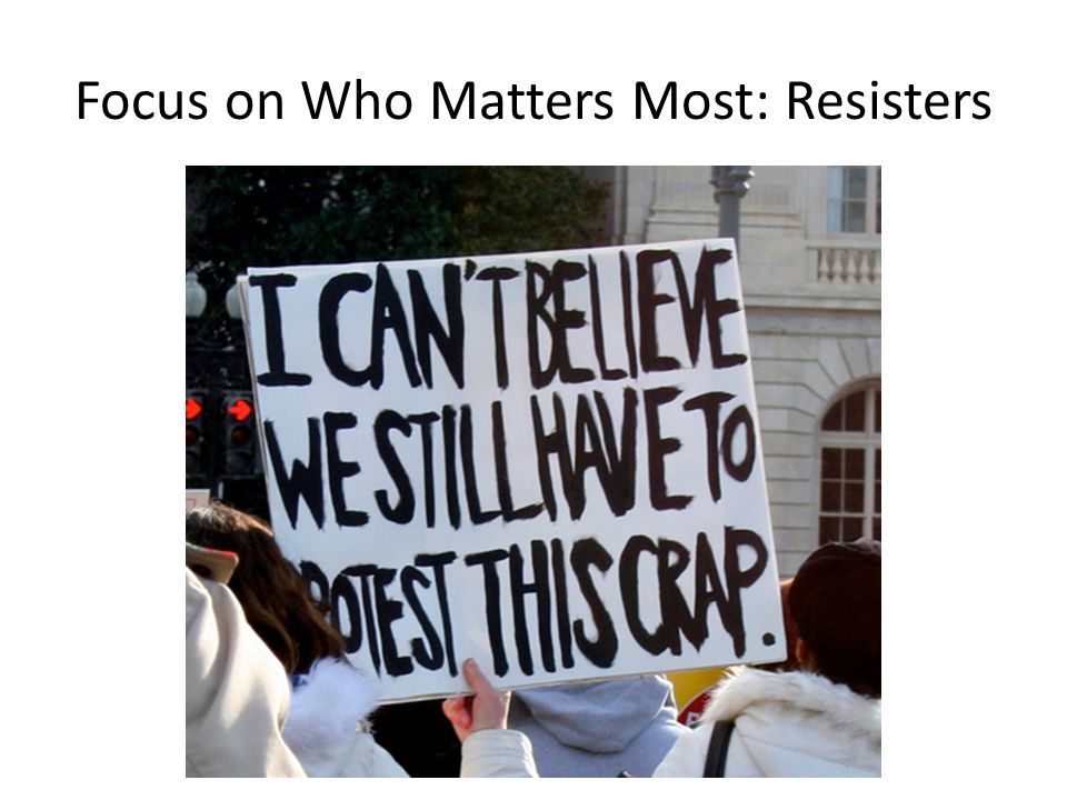 Focus on Who Matters Most: Resisters