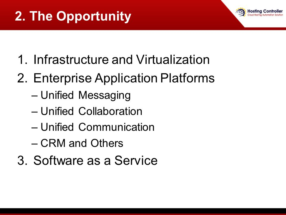 1.Infrastructure and Virtualization 2.Enterprise Application Platforms –Unified Messaging –Unified Collaboration –Unified Communication –CRM and Others 3.Software as a Service 2.
