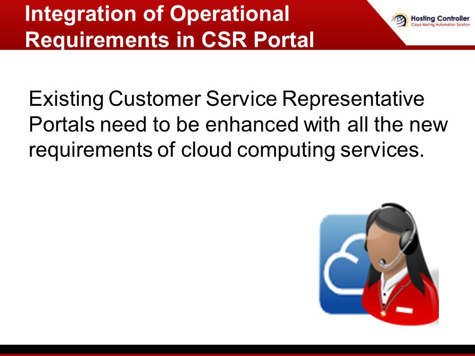 Existing Customer Service Representative Portals need to be enhanced with all the new requirements of cloud computing services.