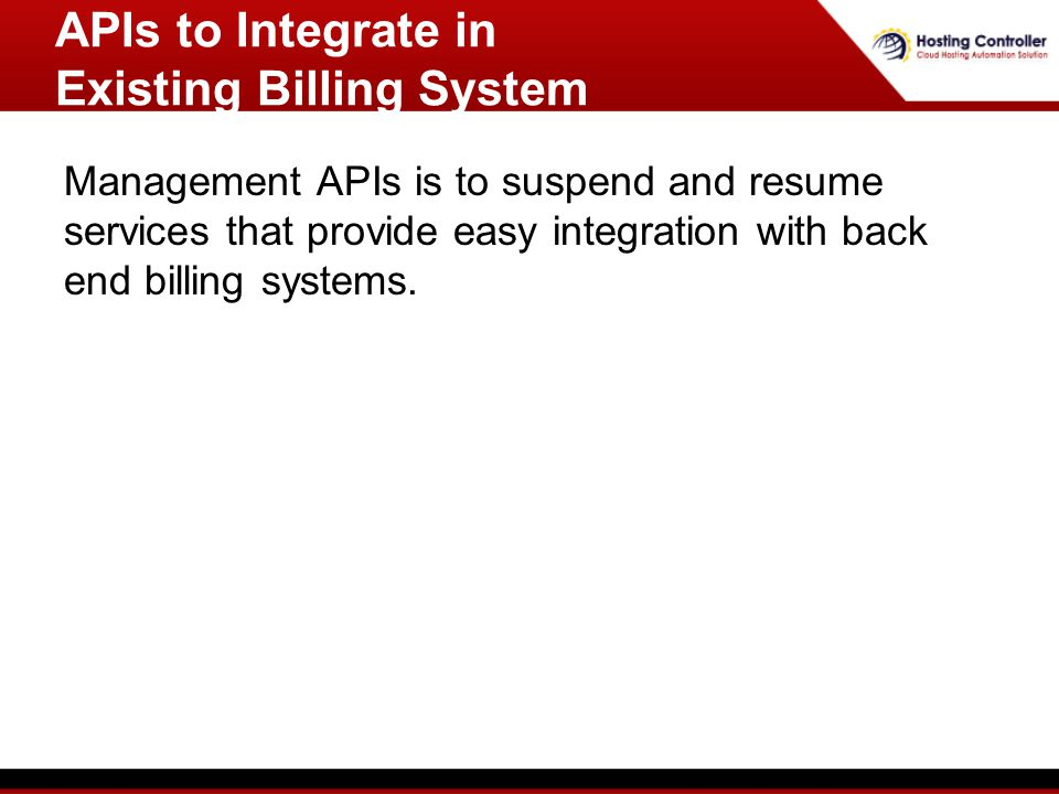 Management APIs is to suspend and resume services that provide easy integration with back end billing systems.