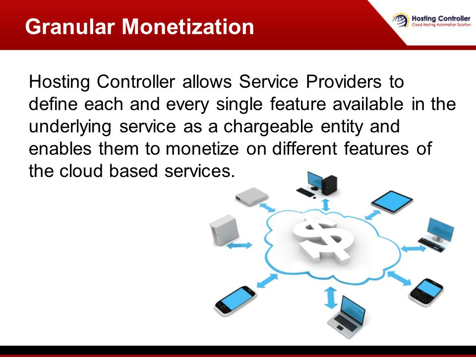 Hosting Controller allows Service Providers to define each and every single feature available in the underlying service as a chargeable entity and enables them to monetize on different features of the cloud based services.