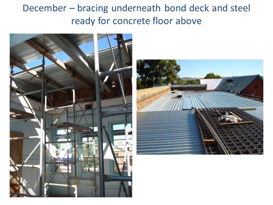 December – bracing underneath bond deck and steel ready for concrete floor above