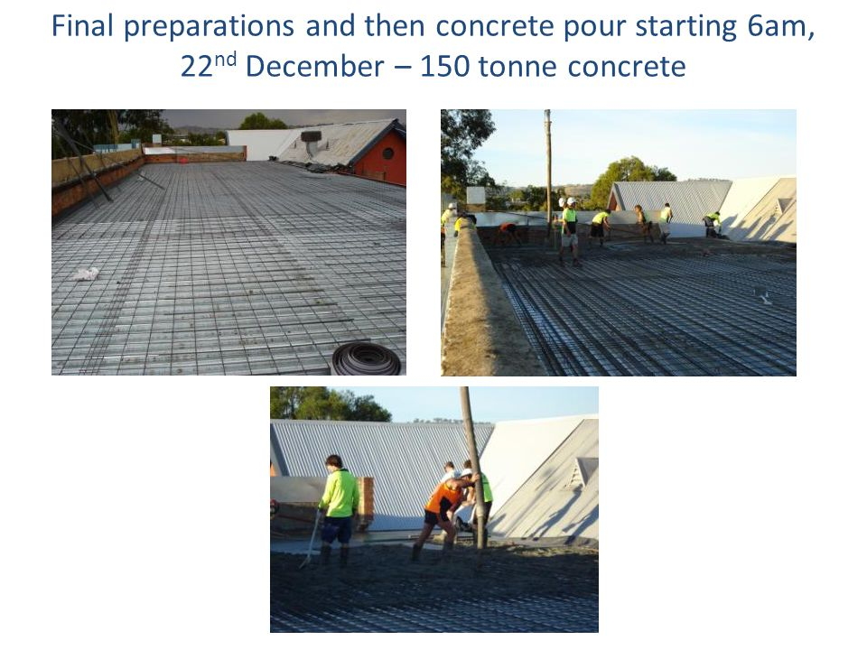 Final preparations and then concrete pour starting 6am, 22 nd December – 150 tonne concrete