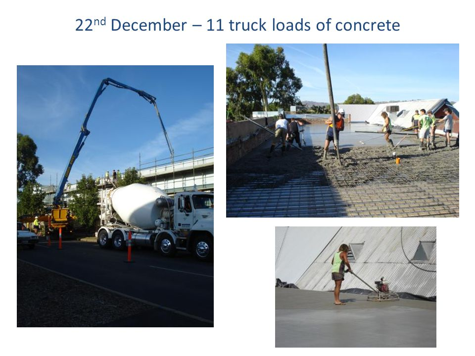 22 nd December – 11 truck loads of concrete