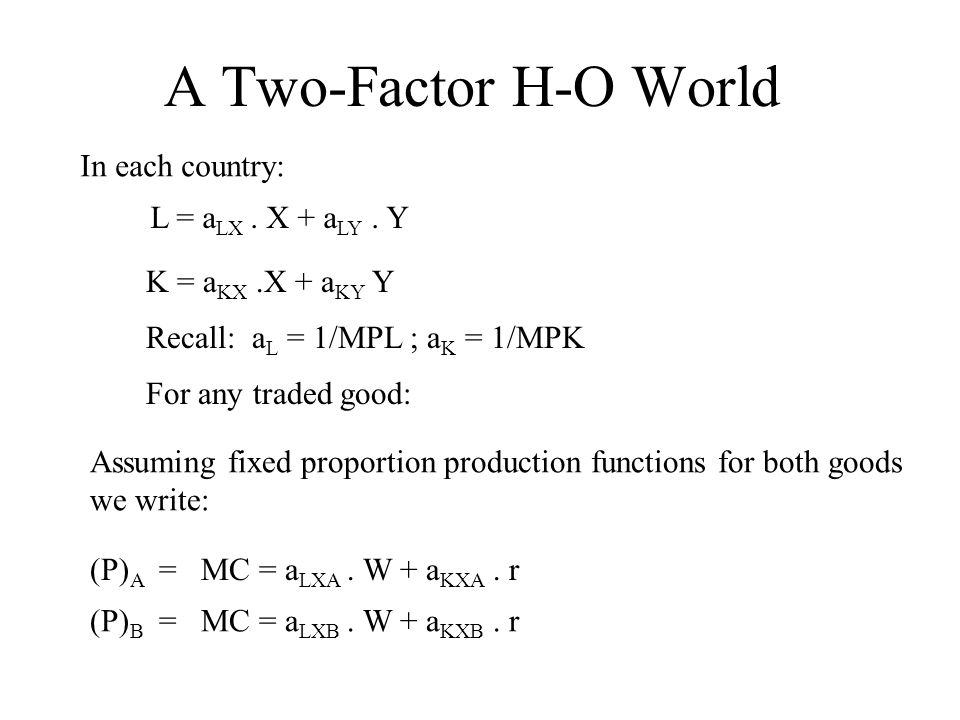 A Two-Factor H-O World In each country: L = a LX. X + a LY.