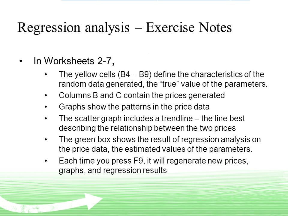Regression analysis – Exercise Notes In Worksheets 2-7, The yellow cells (B4 – B9) define the characteristics of the random data generated, the true value of the parameters.