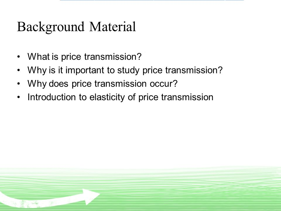 Background Material What is price transmission. Why is it important to study price transmission.