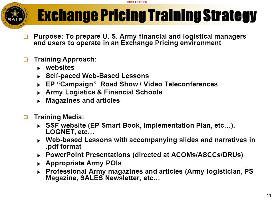UNCLASSIFIED 11 Exchange Pricing Training Strategy Purpose: To prepare U.