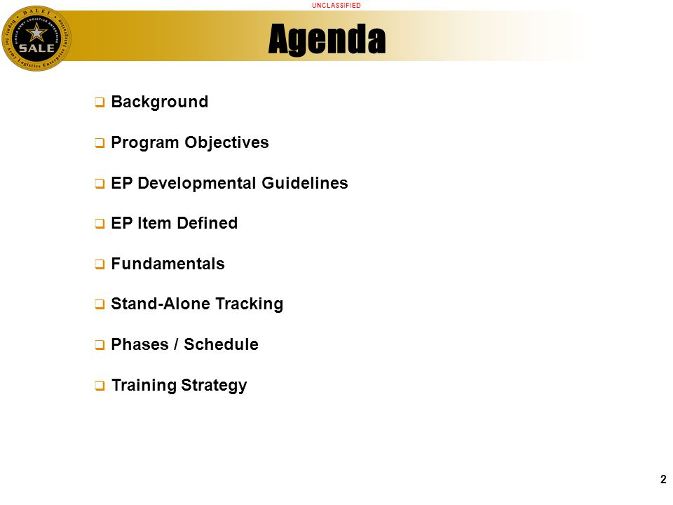 UNCLASSIFIED 2 Agenda Background Program Objectives EP Developmental Guidelines EP Item Defined Fundamentals Stand-Alone Tracking Phases / Schedule Training Strategy