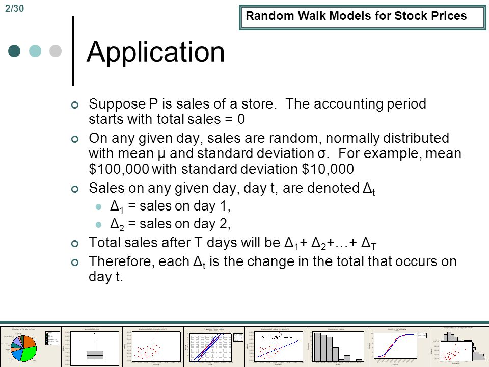 Random Walk Models for Stock Prices Application Suppose P is sales of a store.