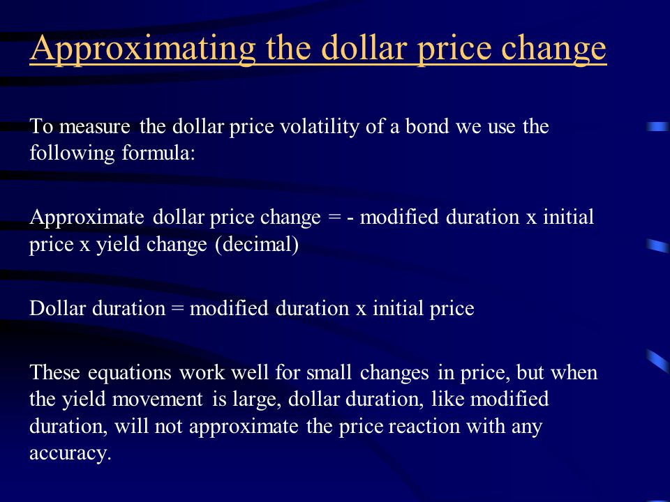 Approximating the percentage price change: a rule Given: that the yield on any bond changes by 100 basis points (0.01), modified duration x (0.01) = modified duration % We can say then that Modified duration can be interpreted as the approximate percentage change in price for a 100-basis-point change in yield.