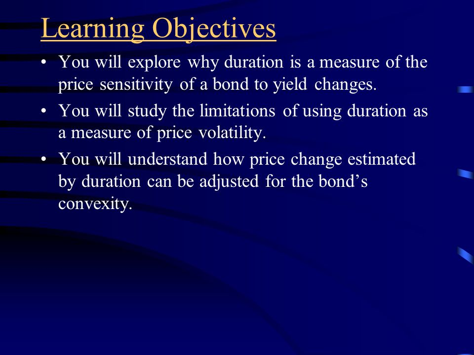 Learning Objectives You will understand the factors that affect the price volatility of a bond when yields change.