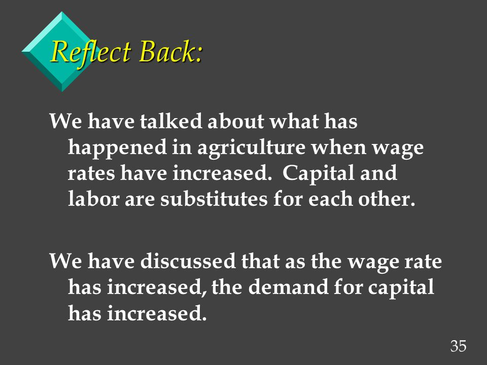 35 Reflect Back: We have talked about what has happened in agriculture when wage rates have increased.