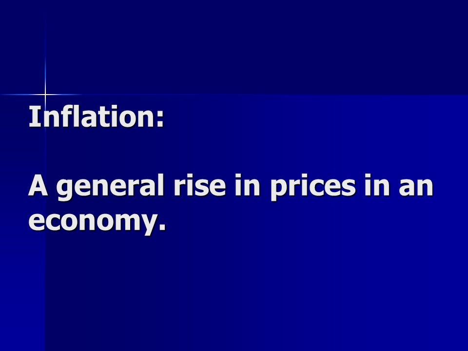 Inflation: A general rise in prices in an economy.