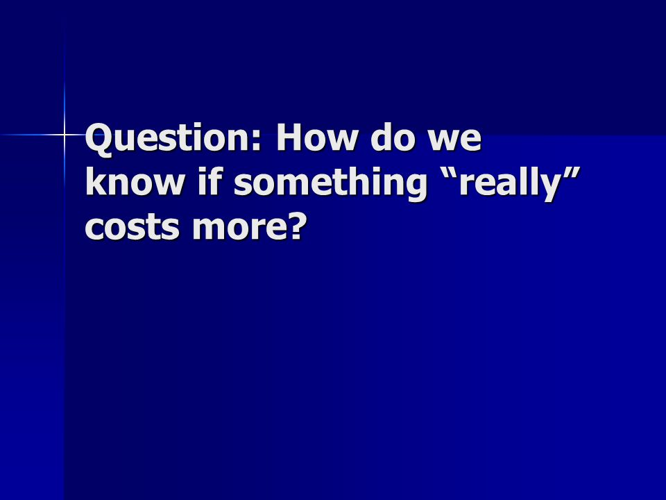 Question: How do we know if something really costs more