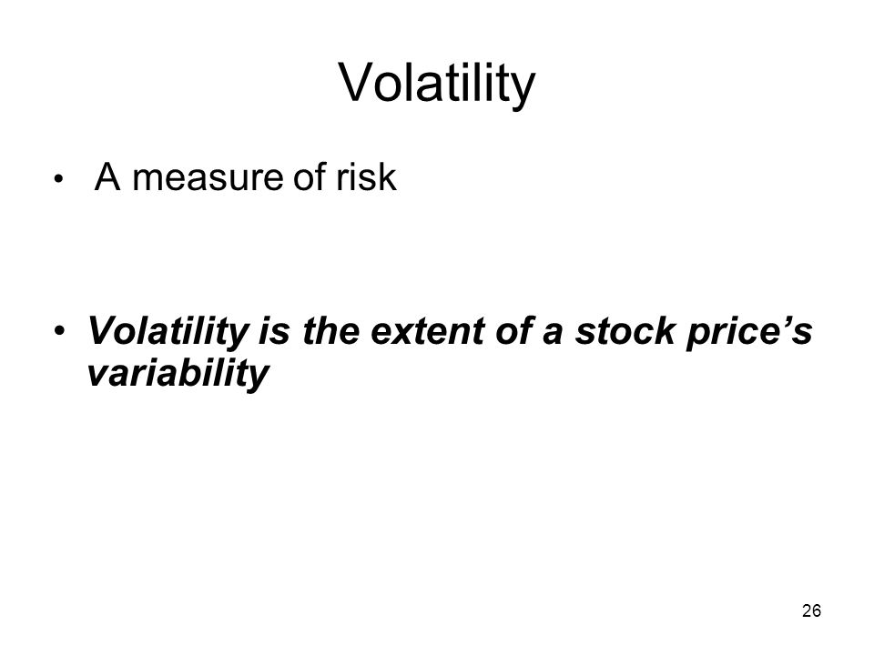 26 Volatility A measure of risk Volatility is the extent of a stock prices variability