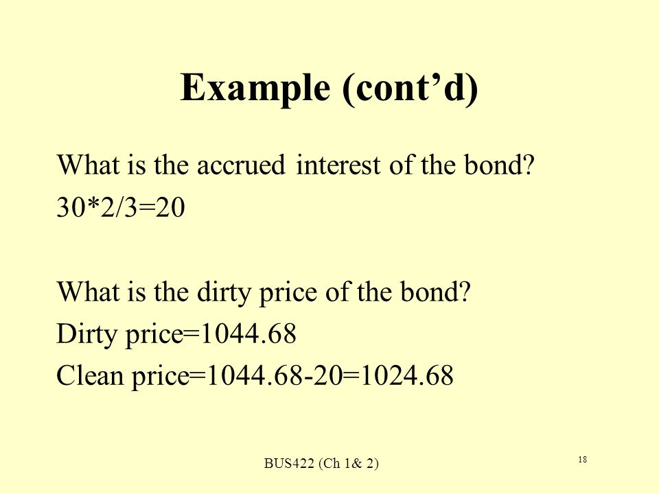 BUS422 (Ch 1& 2) 18 Example (contd) What is the accrued interest of the bond.
