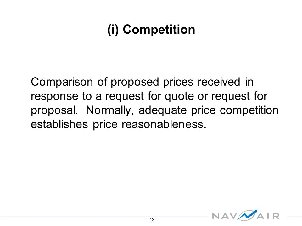 12 (i) Competition Comparison of proposed prices received in response to a request for quote or request for proposal.