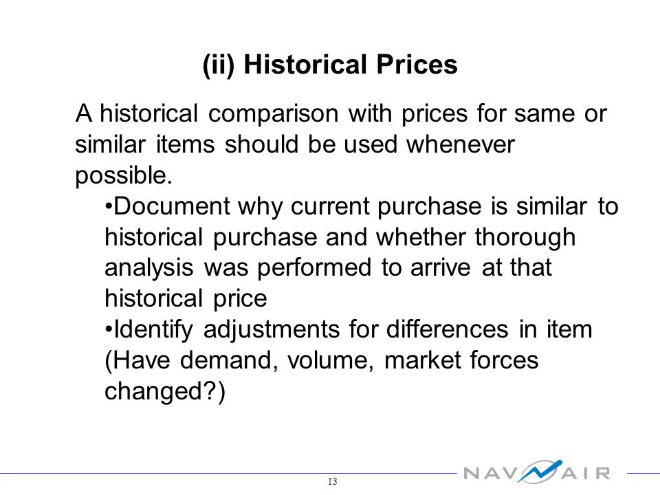 13 (ii) Historical Prices A historical comparison with prices for same or similar items should be used whenever possible.