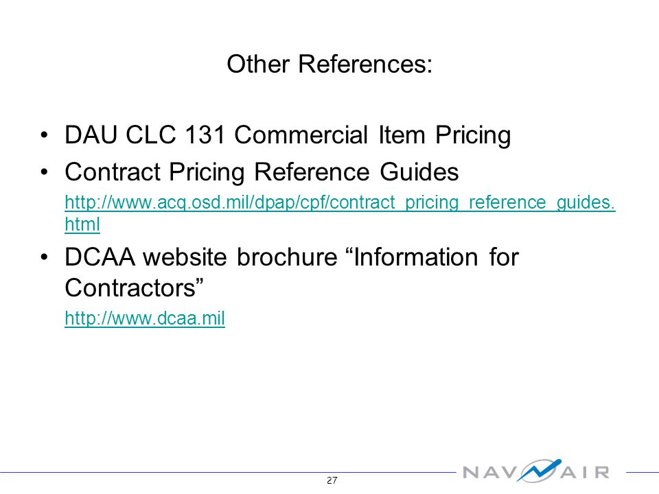27 Other References: DAU CLC 131 Commercial Item Pricing Contract Pricing Reference Guides http://www.acq.osd.mil/dpap/cpf/contract_pricing_reference_guides.
