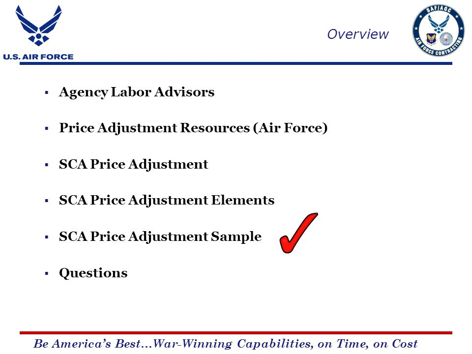 Be Americas Best…War-Winning Capabilities, on Time, on Cost Overview Agency Labor Advisors Price Adjustment Resources (Air Force) SCA Price Adjustment SCA Price Adjustment Elements SCA Price Adjustment Sample Questions