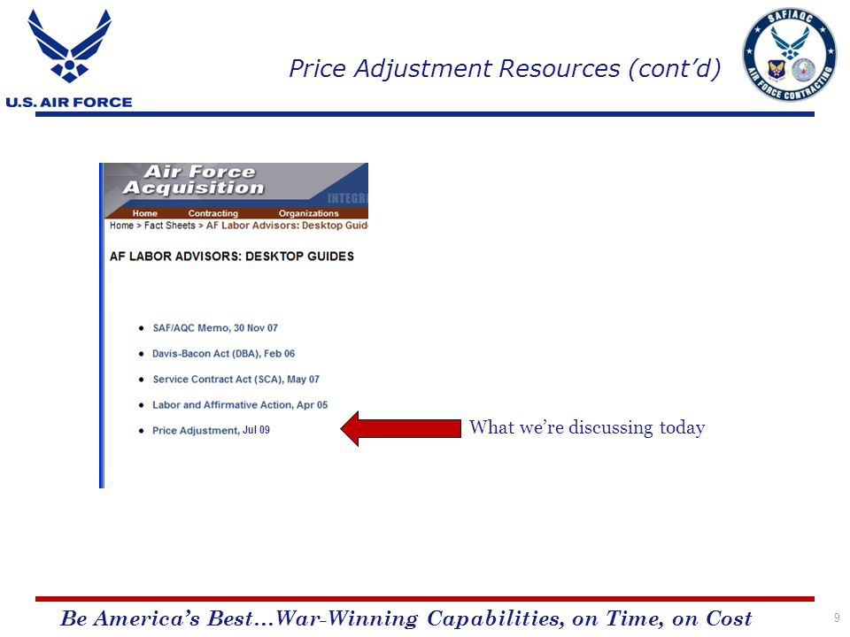 Be Americas Best…War-Winning Capabilities, on Time, on Cost Price Adjustment Resources (contd) 9 What were discussing today Jul 09