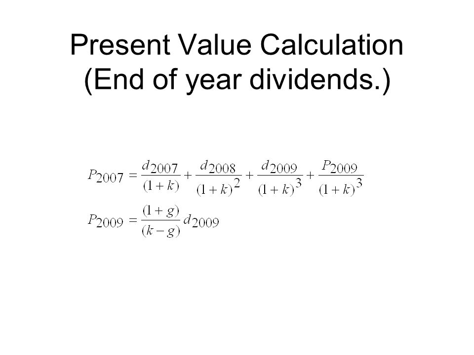 Present Value Calculation (End of year dividends.)