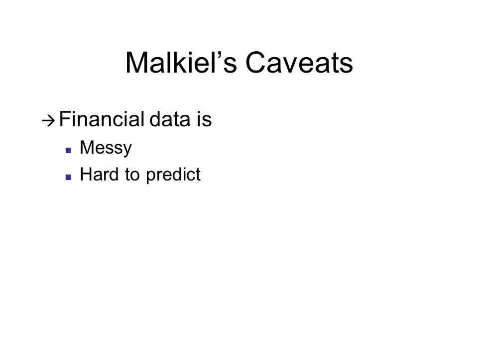 Malkiels Caveats Financial data is Messy Hard to predict