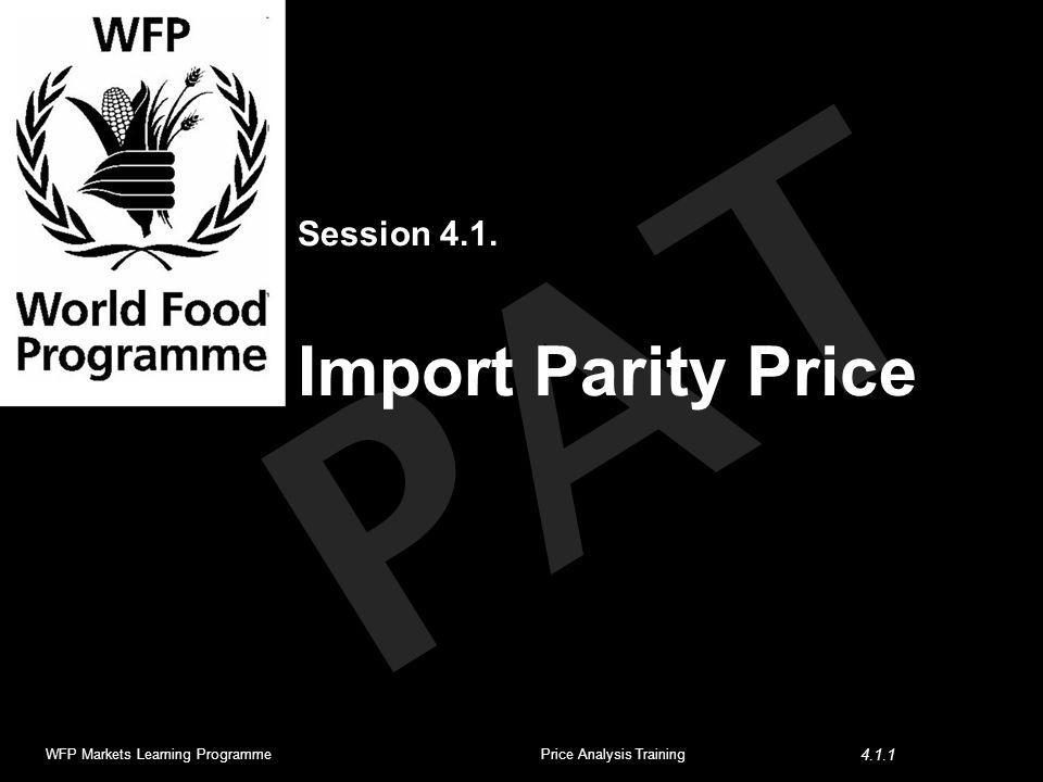PAT Session 4.1. Import Parity Price WFP Markets Learning ProgrammePrice Analysis Training 4.1.1