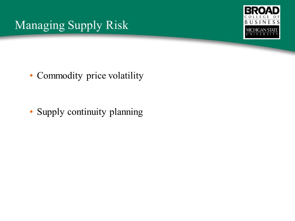 Managing Supply Risk Commodity price volatility Supply continuity planning