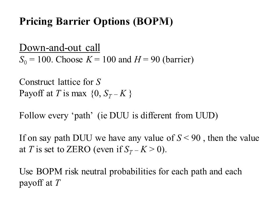Pricing Barrier Options (BOPM) Down-and-out call S 0 = 100.