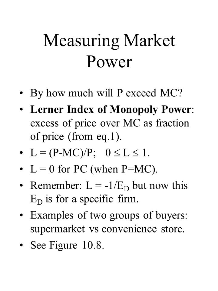 Measuring Market Power By how much will P exceed MC.
