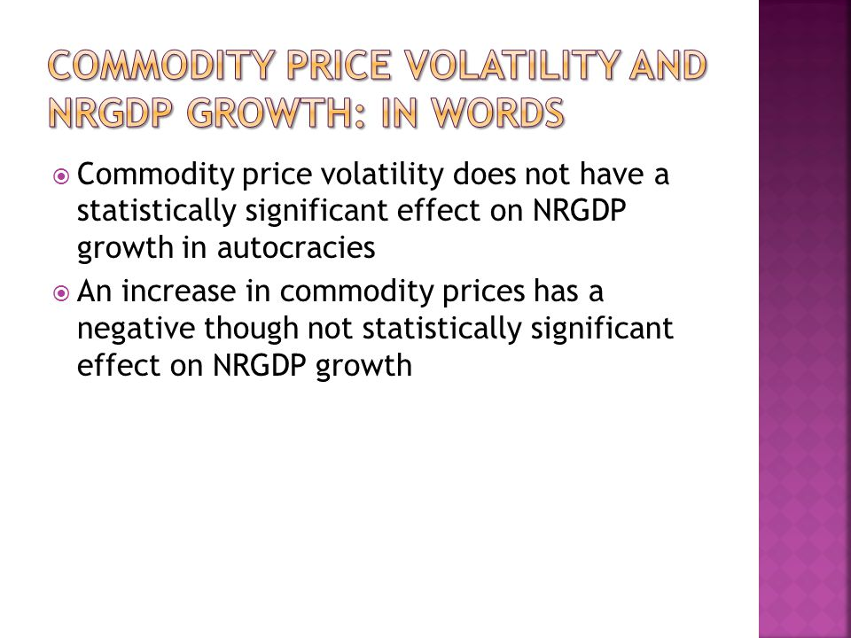 Commodity price volatility does not have a statistically significant effect on NRGDP growth in autocracies An increase in commodity prices has a negative though not statistically significant effect on NRGDP growth