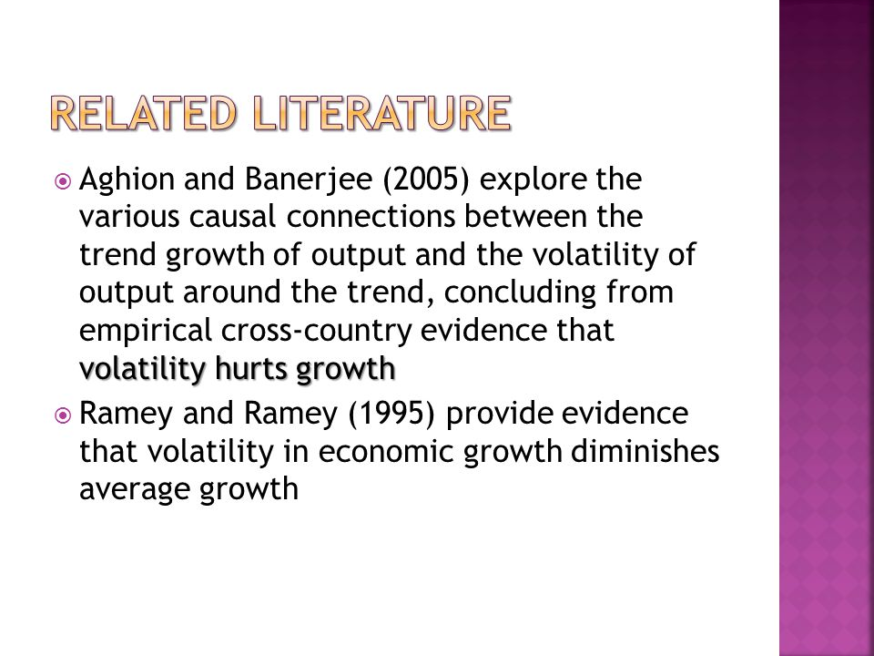 volatility hurts growth Aghion and Banerjee (2005) explore the various causal connections between the trend growth of output and the volatility of output around the trend, concluding from empirical cross-country evidence that volatility hurts growth Ramey and Ramey (1995) provide evidence that volatility in economic growth diminishes average growth
