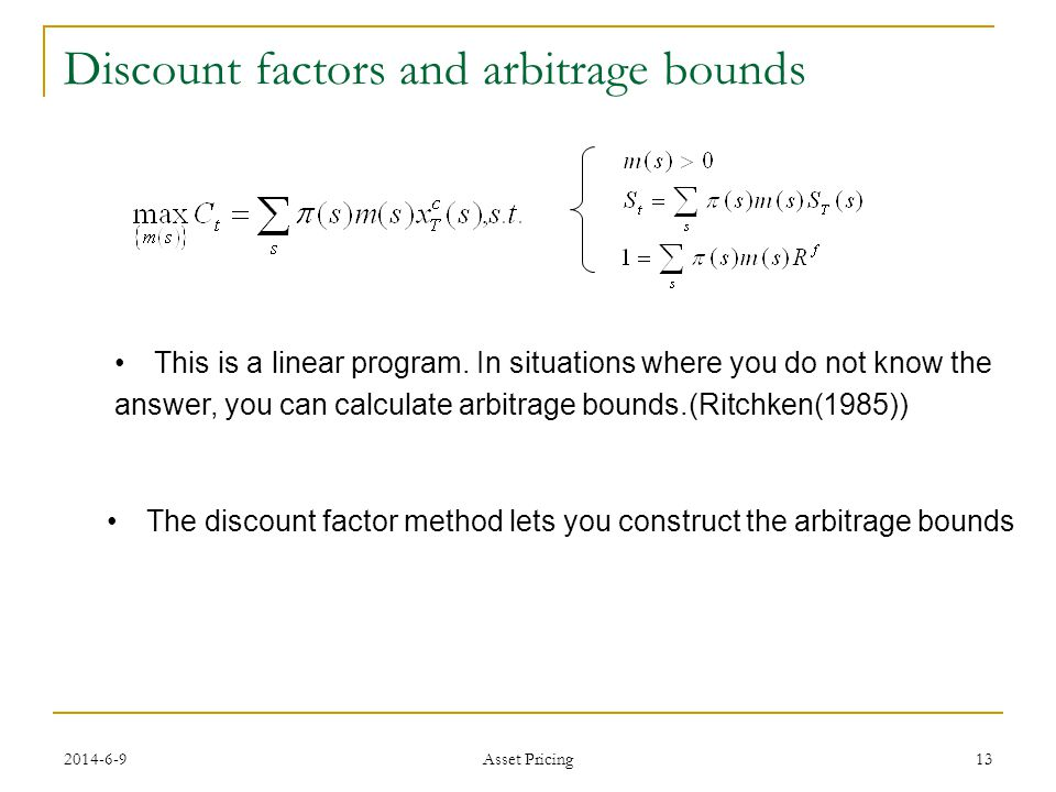 13 Discount factors and arbitrage bounds This is a linear program.