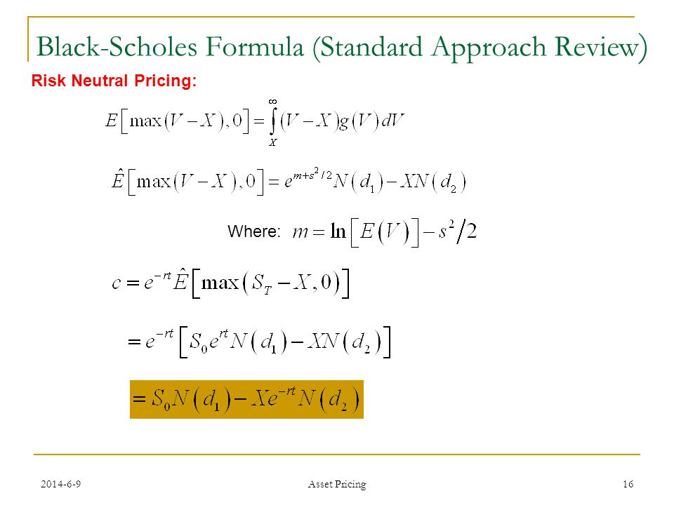 16 Black-Scholes Formula (Standard Approach Review ) Where: Risk Neutral Pricing: Asset Pricing