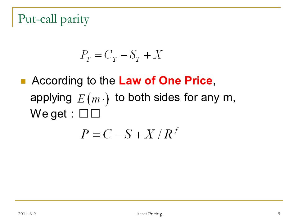 Put-call parity 9 According to the Law of One Price, applying to both sides for any m, We get Asset Pricing
