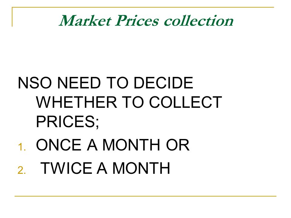 Market Prices collection NSO NEED TO DECIDE WHETHER TO COLLECT PRICES; ONCE A MONTH OR TWICE A MONTH