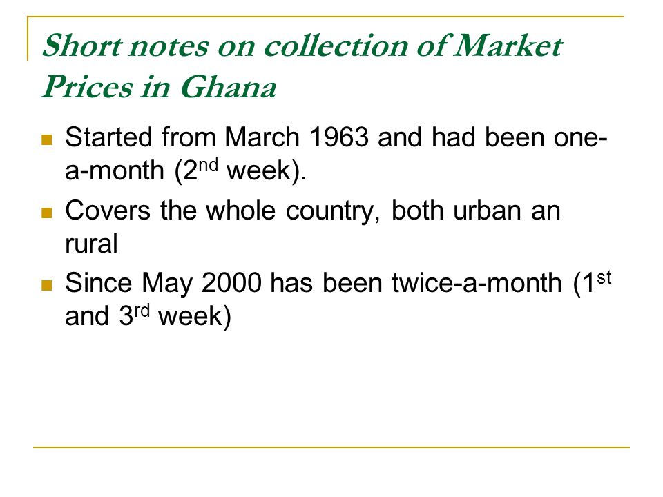 Short notes on collection of Market Prices in Ghana Started from March 1963 and had been one- a-month (2 nd week).