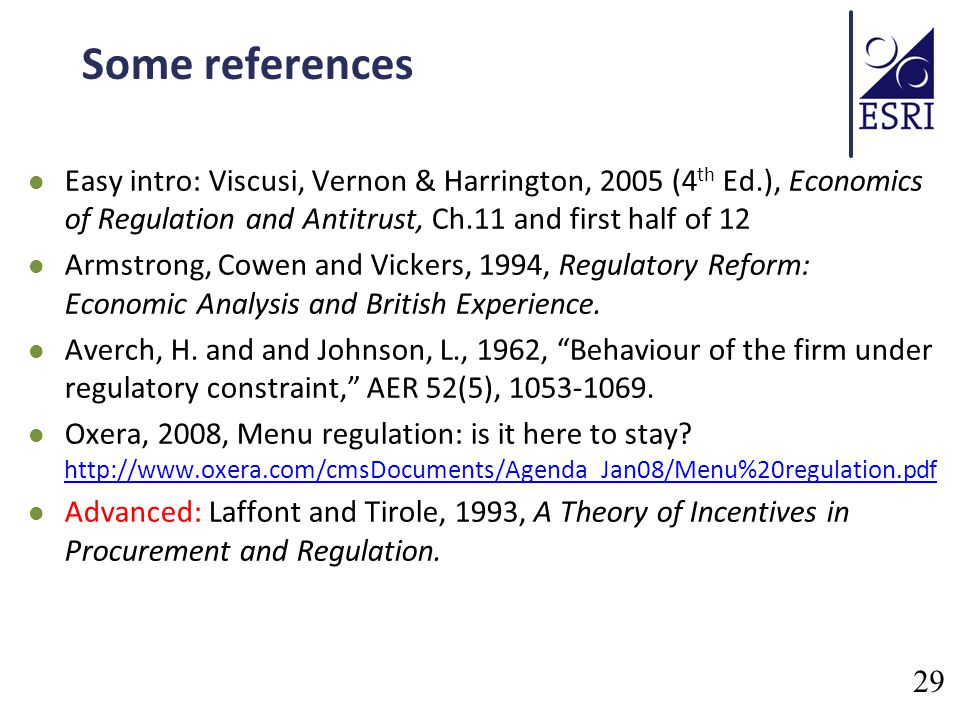 Some references Easy intro: Viscusi, Vernon & Harrington, 2005 (4 th Ed.), Economics of Regulation and Antitrust, Ch.11 and first half of 12 Armstrong, Cowen and Vickers, 1994, Regulatory Reform: Economic Analysis and British Experience.