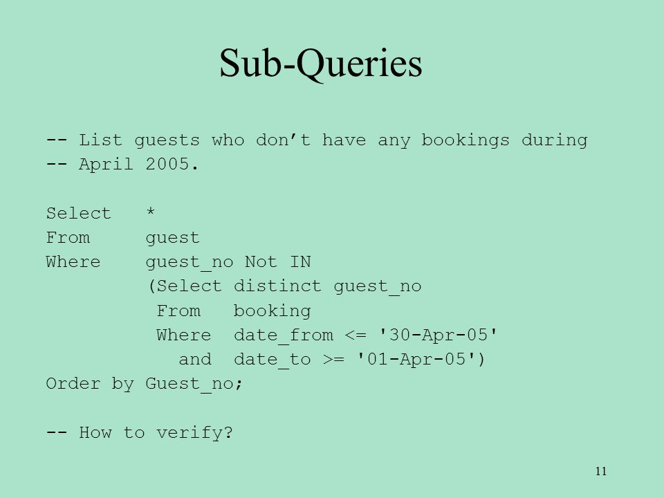 Sub-Queries -- List guests who dont have any bookings during -- April 2005.