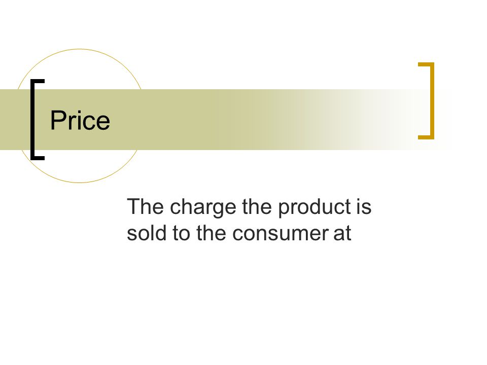 Price The charge the product is sold to the consumer at