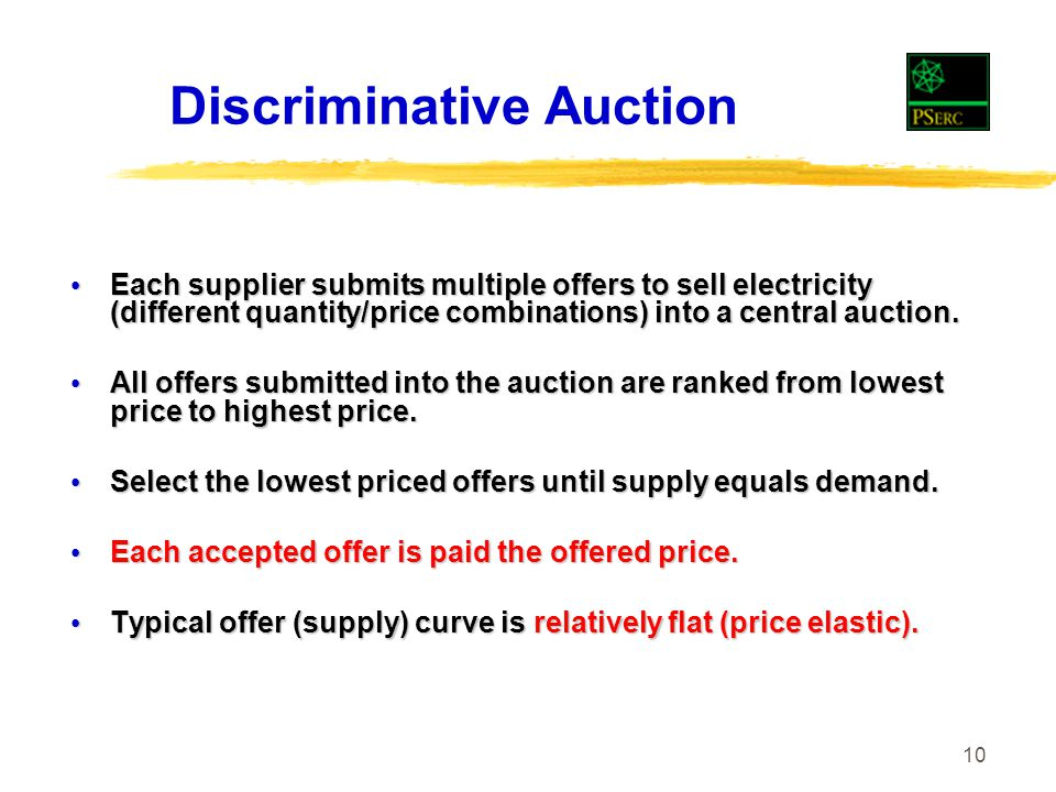 10 Discriminative Auction Each supplier submits multiple offers to sell electricity (different quantity/price combinations) into a central auction.